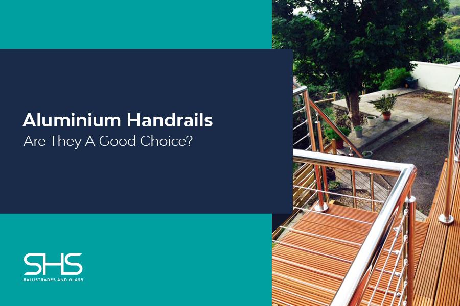 Is an Aluminium Handrail A Good Choice?