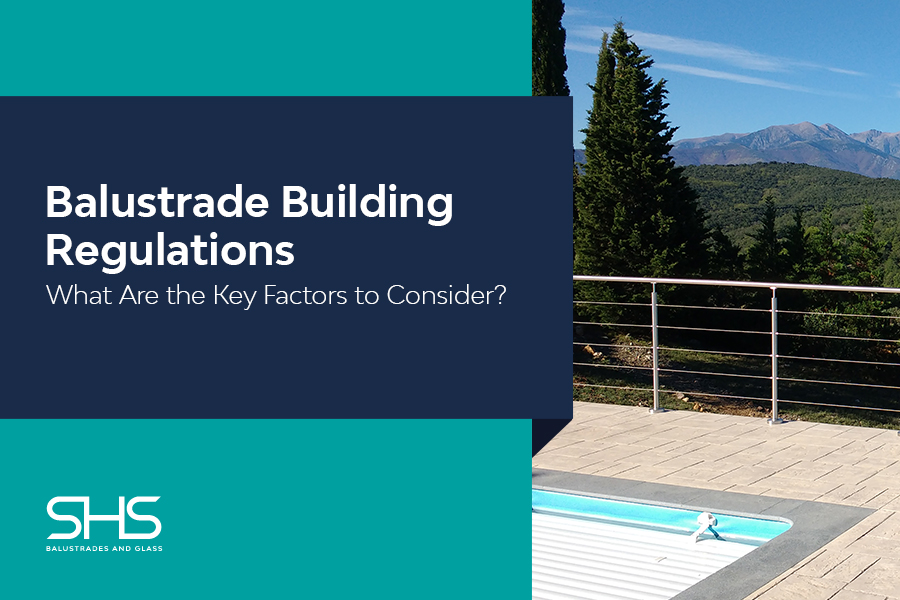 Balustrade Building Regulations - What Are the Key Factors to Consider?