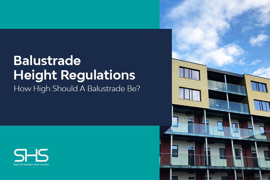 How High Should a Balustrade Be? Balustrade Height Regulations