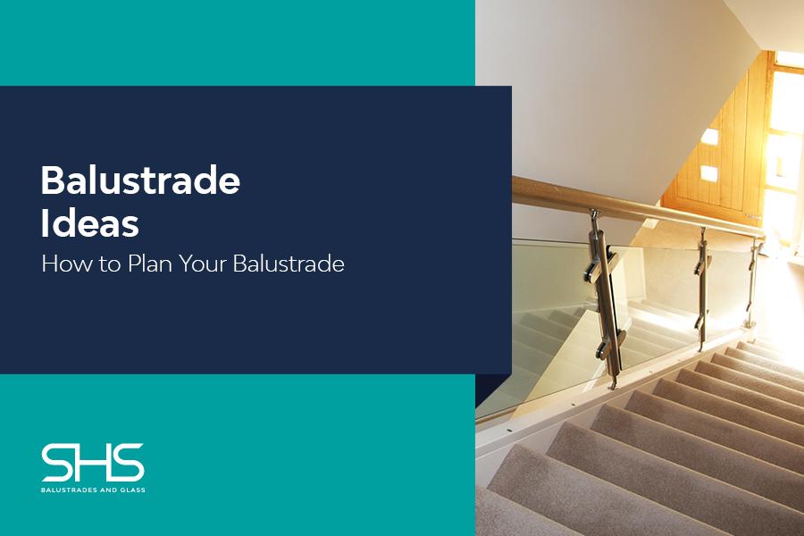 Balustrade Ideas: How to Plan Your Balustrade