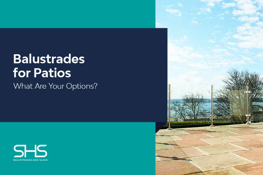 Balustrades for Patios: What Are Your Options?