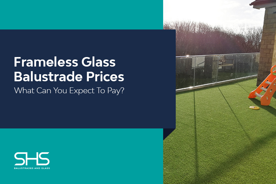 Frameless Glass Balustrade Prices: What Can You Expect To Pay?