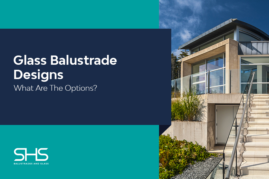 Glass Balustrade Designs: What Are the Options?