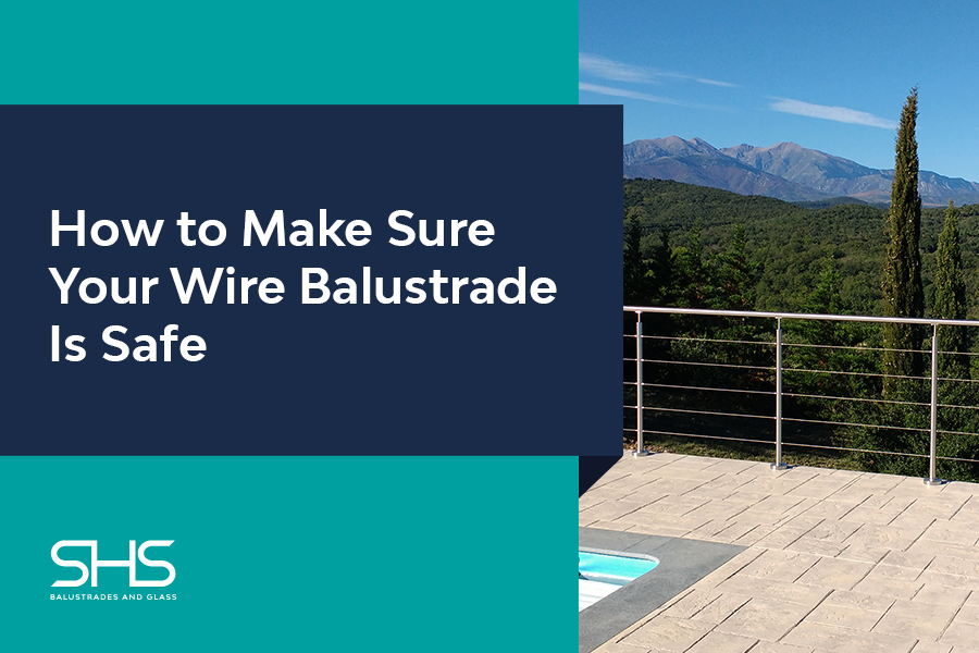 How to Make Sure your Wire Balustrade is Safe