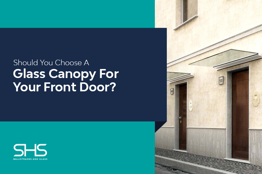 Should You Choose A Glass Canopy For Your Front Door?