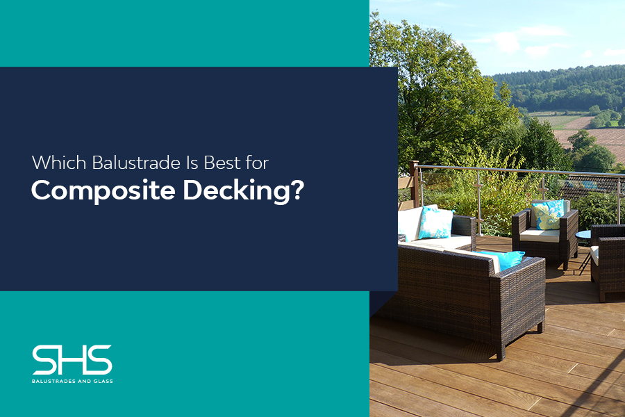 Which Balustrade Is Best for Composite Decking Ideas?